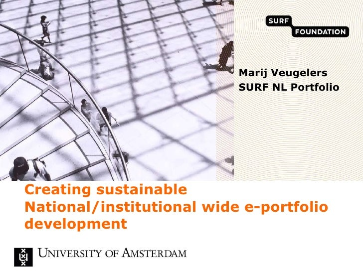 Creating sustainable National/institutional wide e-portfolio development Marij Veugelers SURF NL Portfolio