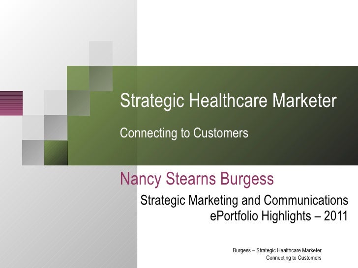 Strategic Healthcare Marketer  Connecting to Customers Nancy Stearns Burgess Strategic Marketing and Communications ePortf...