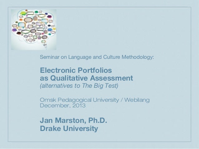 Seminar on Language and Culture Methodology:  Electronic Portfolios as Qualitative Assessment (alternatives to The Big Tes...