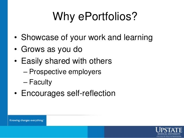 Why ePortfolios? • Showcase of your work and learning • Grows as you do • Easily shared with others – Prospective employer...