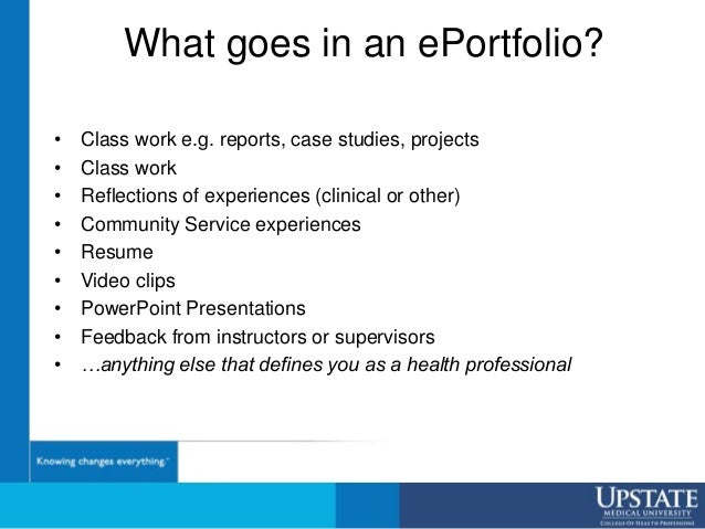 What goes in an ePortfolio? • Class work e.g. reports, case studies, projects • Class work • Reflections of experiences (c...