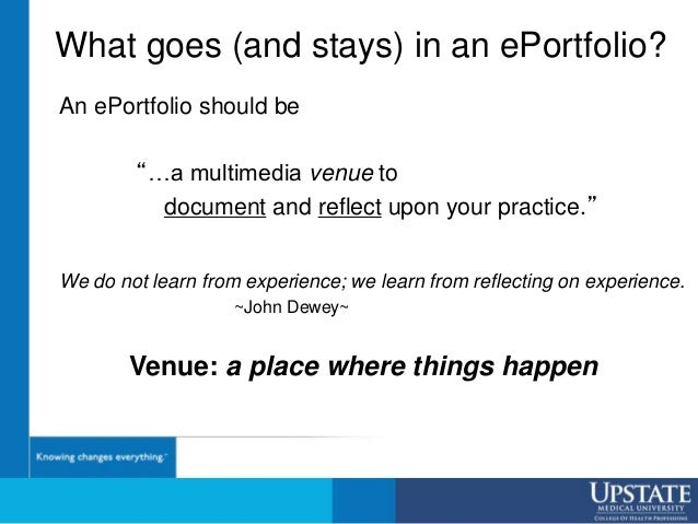 """What goes (and stays) in an ePortfolio? An ePortfolio should be """"…a multimedia venue to document and reflect upon your pra..."""