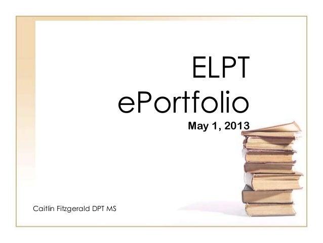 ELPTePortfolioMay 1, 2013Caitlin Fitzgerald DPT MS