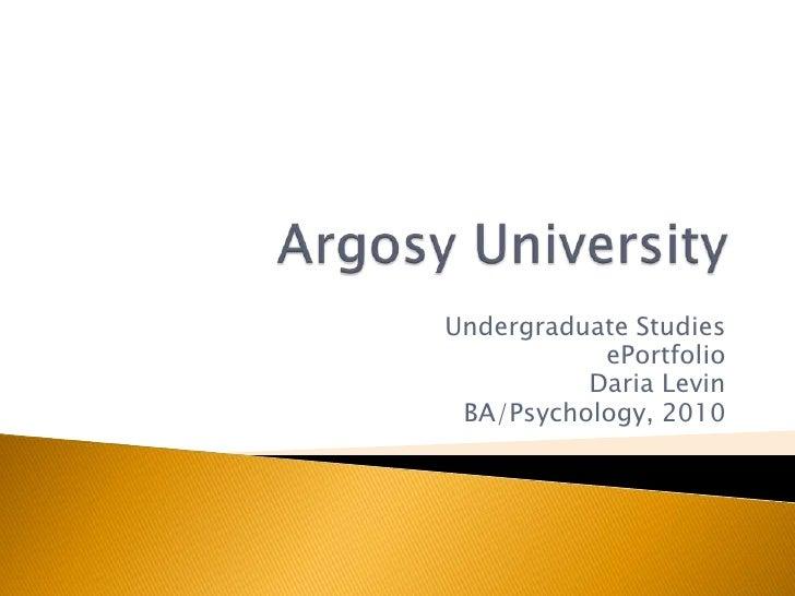 Argosy University<br />Undergraduate Studies<br />ePortfolio<br />Daria Levin<br />BA/Psychology, 2010<br />