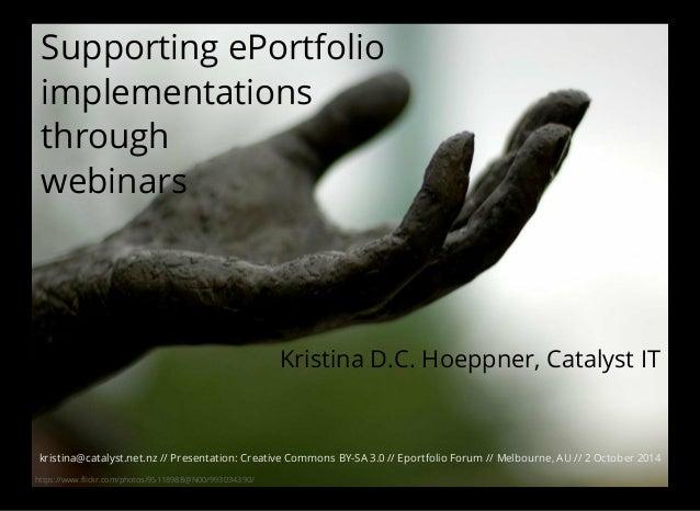 Supporting ePortfolio  implementations  through  webinars  https://www.flickr.com/photos/95118988@N00/993034390/  Kristina...