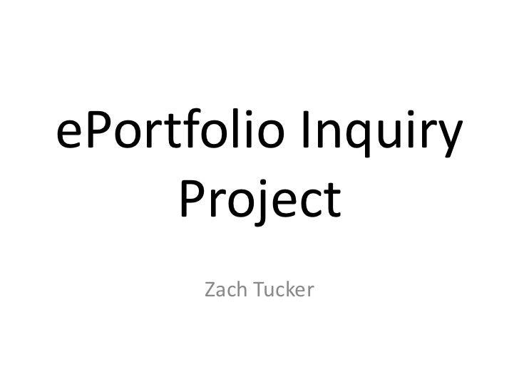 ePortfolio Inquiry     Project      Zach Tucker