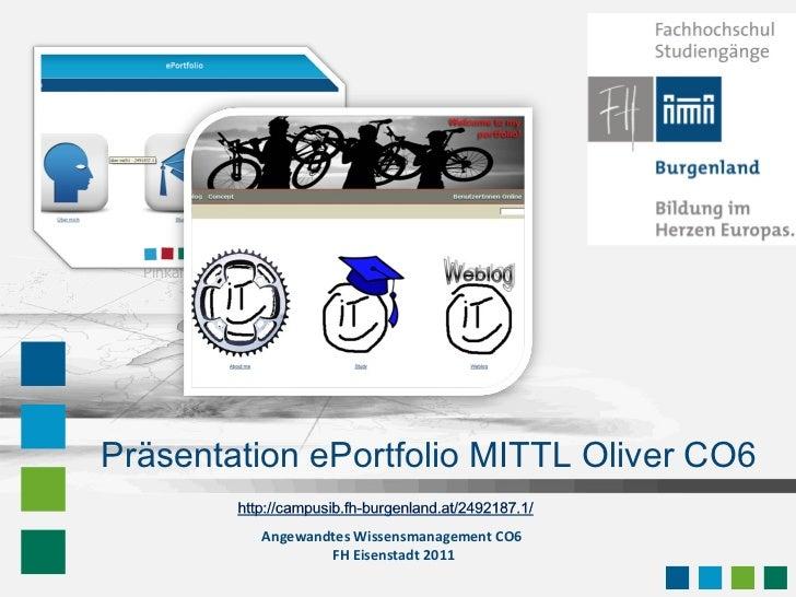 Präsentation ePortfolio MITTL Oliver CO6 Angewandtes Wissensmanagement CO6  FH Eisenstadt 2011