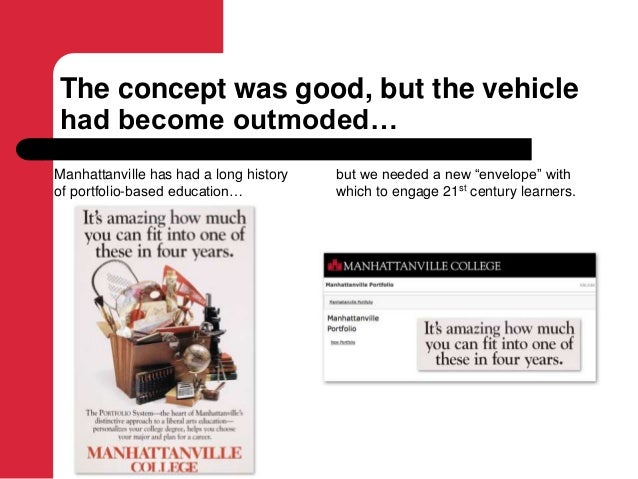 The concept was good, but the vehicle had become outmoded… Manhattanville has had a long history of portfolio-based educat...