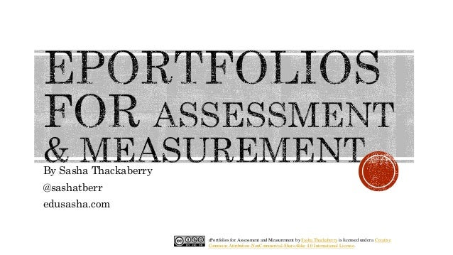 ePortfolios for Assessment and Measurement by Sasha Thackaberry is licensed under a Creative Commons Attribution-NonCommer...