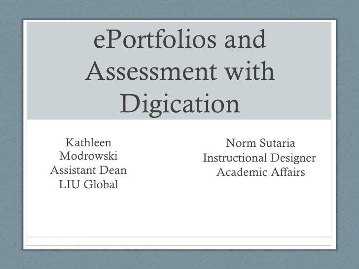 ePortfolios and      Assessment with        Digication  Kathleen            Norm Sutaria Modrowski       Instructional Des...