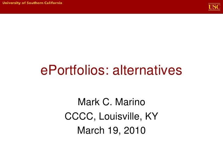 ePortfolios: alternatives<br />Mark C. Marino<br />CCCC, Louisville, KY<br />March 19, 2010<br />