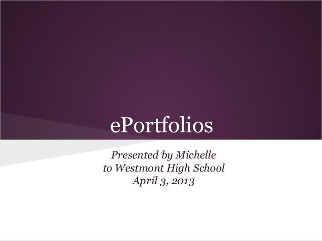 ePortfolios Presented by Michelle to Westmont High School April 3, 2013