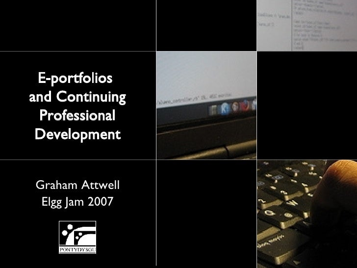 Graham Attwell Elgg Jam 2007 E-portfolios  and Continuing Professional Development