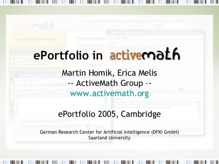 ePortfolio in   Martin Homik, Erica Melis -- ActiveMath Group –- www.activemath.org ePortfolio 2005, Cambridge German Rese...