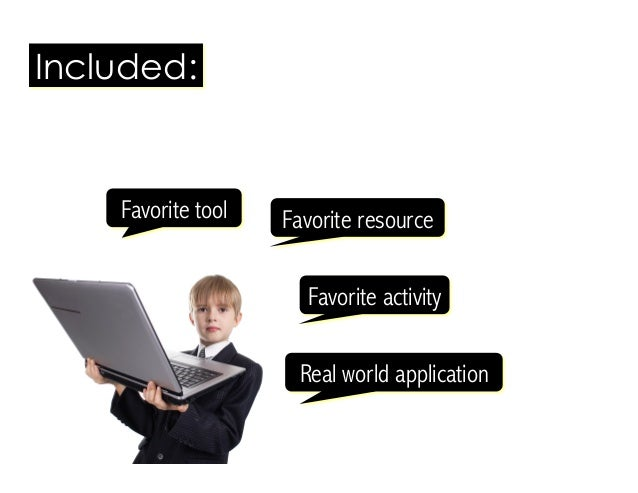 Included: Favorite tool Favorite resource Real world application Favorite activity