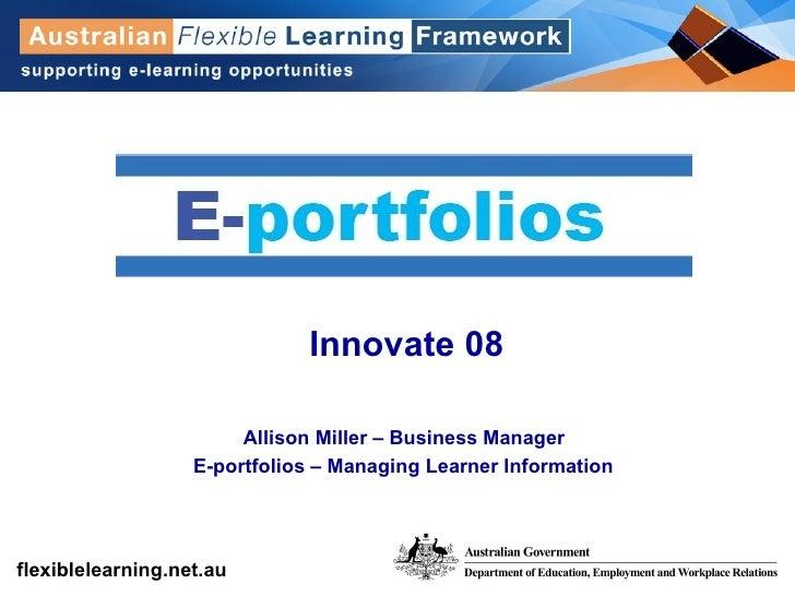 Innovate 08 Allison Miller – Business Manager  E-portfolios – Managing Learner Information
