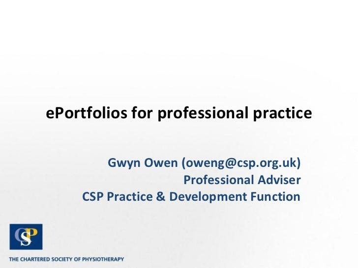 ePortfolios for professional practice Gwyn Owen (oweng@csp.org.uk) Professional Adviser CSP Practice & Development Function