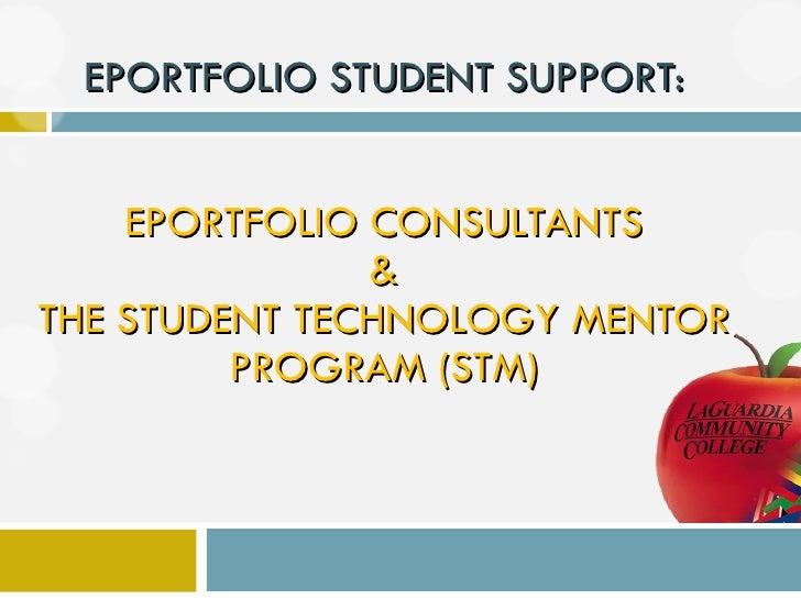 EPORTFOLIO STUDENT SUPPORT: EPORTFOLIO CONSULTANTS & THE STUDENT TECHNOLOGY MENTOR PROGRAM (STM)