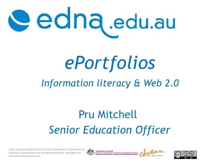 ePortfolios   Information literacy & Web 2.0 Pru Mitchell  Senior Education Officer