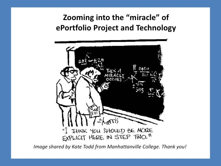 "Zooming into the ""miracle"" of          ePortfolio Project and Technology     Image shared by Kate Todd from Manhattanville..."