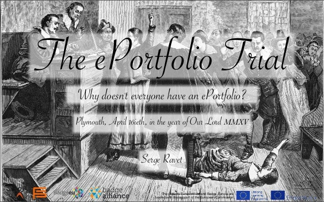 The ePortfolio Trial Why doesn't everyone have an ePortfolio? Serge Ravet The projects Europortfolio and Badge Europe are ...