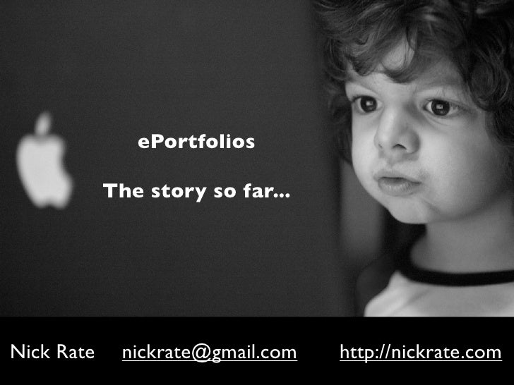 ePortfolios              The story so far...     Nick Rate    nickrate@gmail.com   http://nickrate.com