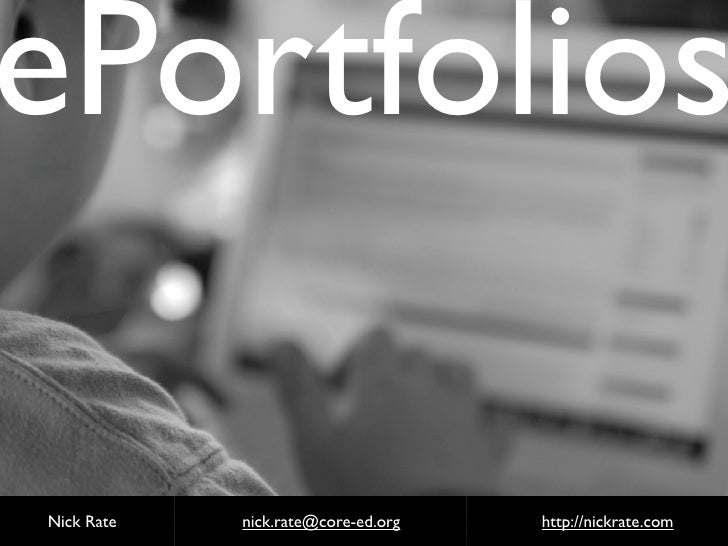 ePortfolios  Nick Rate   nick.rate@core-ed.org   http://nickrate.com