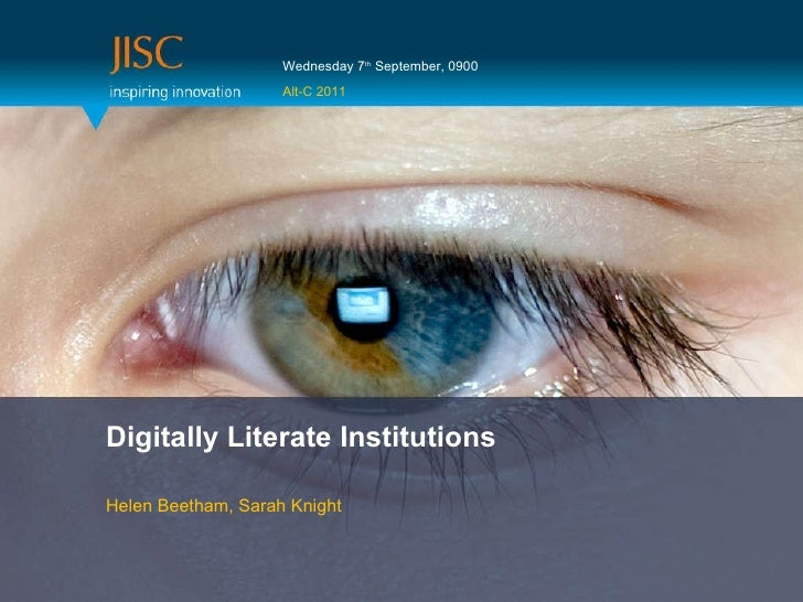 Digitally Literate Institutions Helen Beetham, Sarah Knight Wednesday 7 th  September, 0900 Alt-C 2011