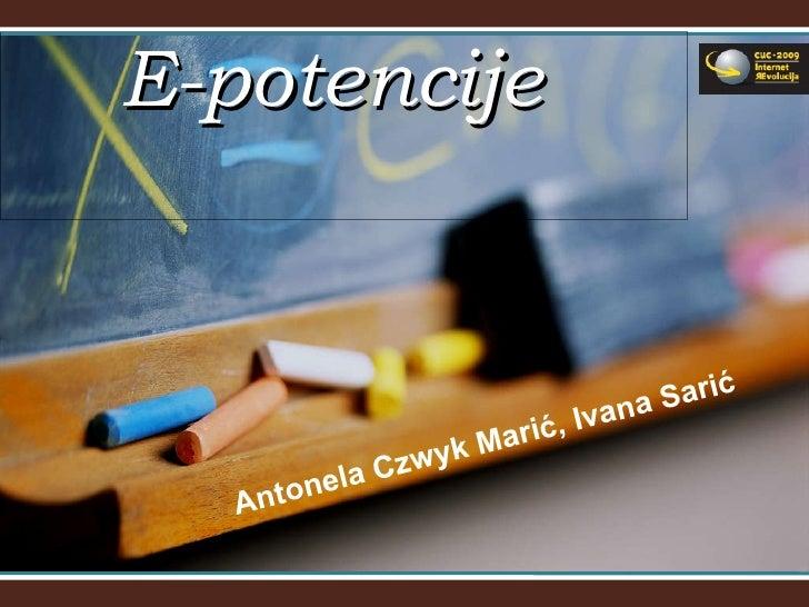 E-potencije  Antonela Czwyk Marić , Ivana Sarić