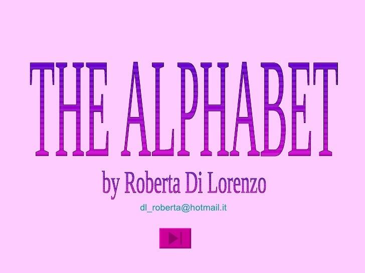 THE ALPHABET by Roberta Di Lorenzo [email_address]