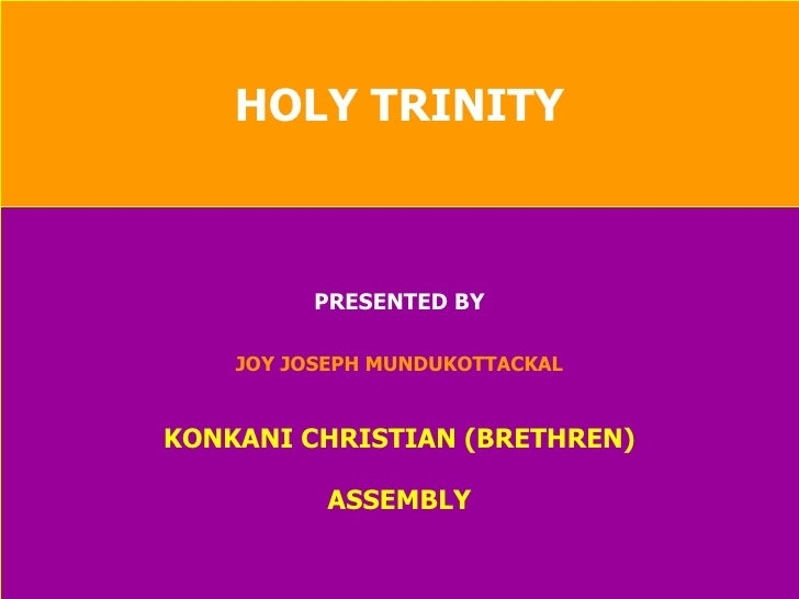 HOLY TRINITY PRESENTED BY JOY JOSEPH MUNDUKOTTACKAL KONKANI CHRISTIAN (BRETHREN) ASSEMBLY