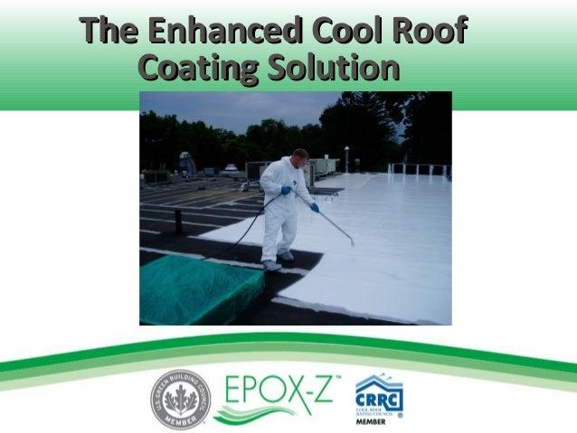 The Enhanced Cool RoofThe Enhanced Cool Roof Coating SolutionCoating Solution