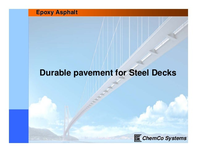 Epoxy Asphalt Durable pavement for Steel Decks                        ChemCo Systems
