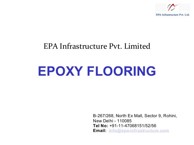 EPA Infrastructure Pvt. Limited  EPOXY FLOORING  B-267/268, North Ex Mall, Sector 9, Rohini, New Delhi - 110085 Tel No: +9...