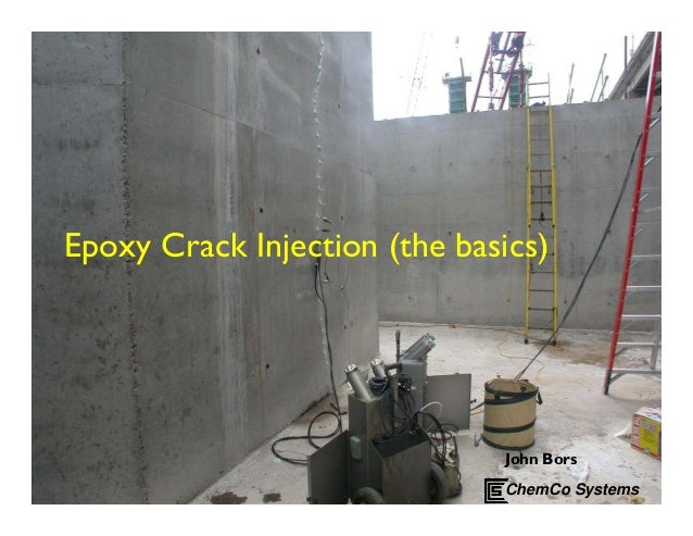 Epoxy Crack Injection (the basics) John Bors ChemCo Systems