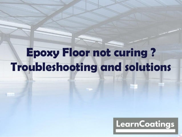Epoxy floor not curing? Troubleshooting and solutions
