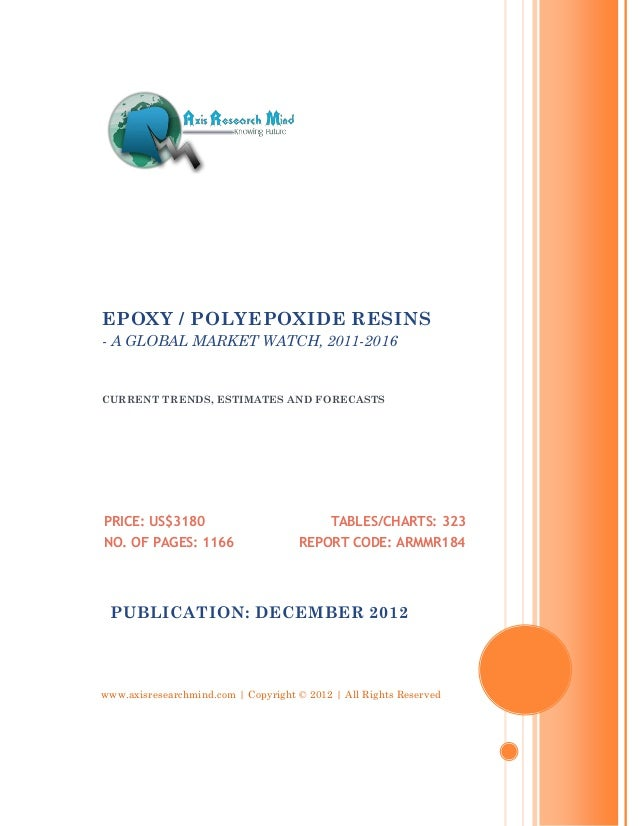 EPOXY / POLYEPOXIDE RESINS- A GLOBAL MARKET WATCH, 2011-2016CURRENT TRENDS, ESTIMATES AND FORECASTSPRICE: US$3180         ...