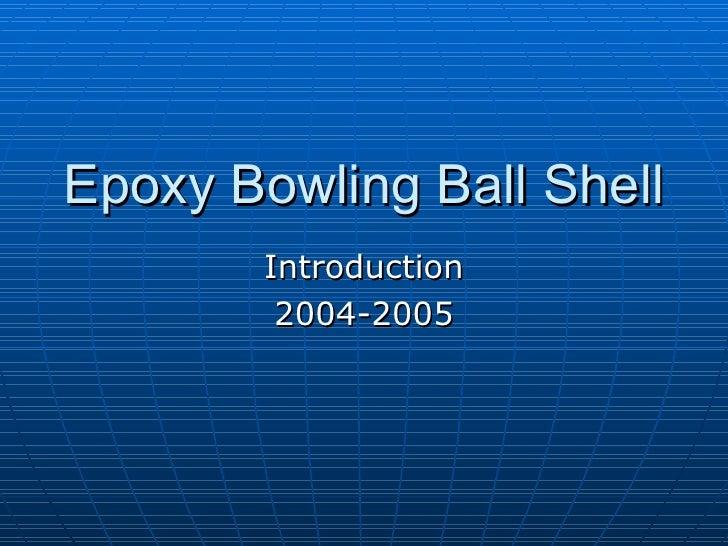 Epoxy Bowling Ball Shell Introduction 2004-2005