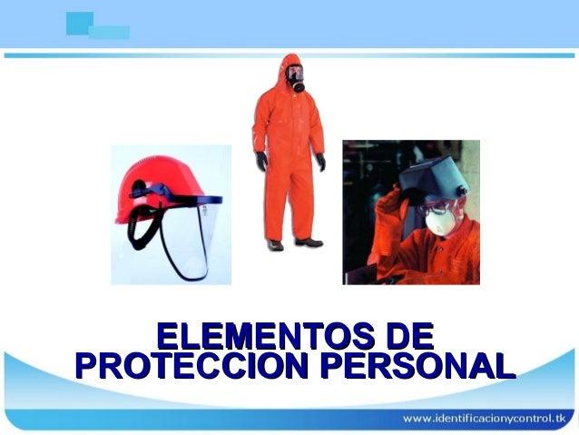 ELEMENTOS DEELEMENTOS DE PROTECCION PERSONALPROTECCION PERSONAL