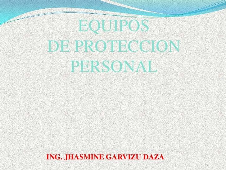 EQUIPOSDE PROTECCION  PERSONALING. JHASMINE GARVIZU DAZA