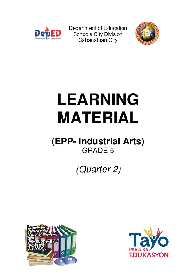 Department of Education Schools City Division Cabanatuan City LEARNING MATERIAL (EPP- Industrial Arts) GRADE 5 (Quarter 2)