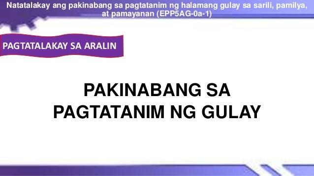 PAKINABANG SA PAGTATANIM NG GULAY Natatalakay ang pakinabang sa pagtatanim ng halamang gulay sa sarili, pamilya, at pamaya...
