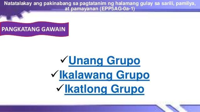 Unang Grupo Ikalawang Grupo Ikatlong Grupo Natatalakay ang pakinabang sa pagtatanim ng halamang gulay sa sarili, pamily...