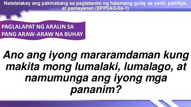 PAGLALAPAT NG ARALIN SA PANG ARAW-ARAW NA BUHAY Ano ang iyong mararamdaman kung makita mong lumalaki, lumalago, at namumun...