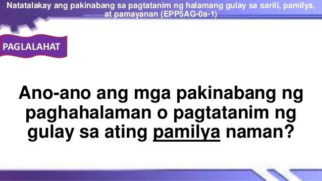 PAGLALAHAT Ano-ano ang mga pakinabang ng paghahalaman o pagtatanim ng gulay sa ating pamilya naman? Natatalakay ang pakina...