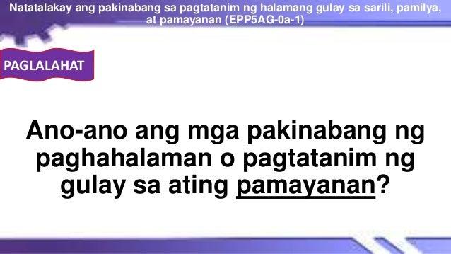 PAGLALAHAT Ano-ano ang mga pakinabang ng paghahalaman o pagtatanim ng gulay sa ating pamayanan? Natatalakay ang pakinabang...