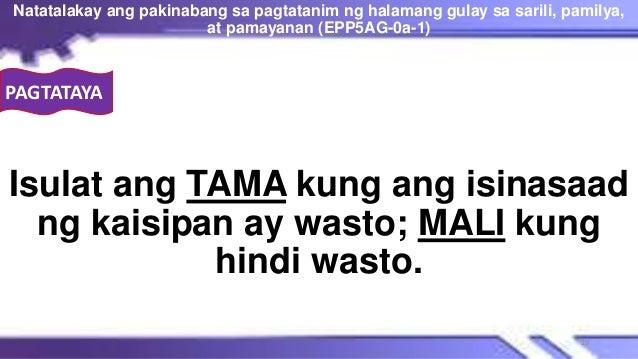 PAGTATAYA Isulat ang TAMA kung ang isinasaad ng kaisipan ay wasto; MALI kung hindi wasto. Natatalakay ang pakinabang sa pa...