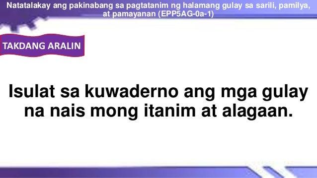 TAKDANG ARALIN Isulat sa kuwaderno ang mga gulay na nais mong itanim at alagaan. Natatalakay ang pakinabang sa pagtatanim ...