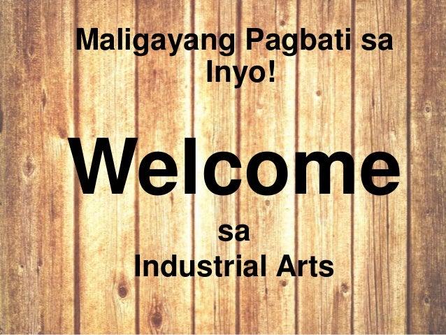 Maligayang Pagbati sa Inyo! Welcome sa Industrial Arts