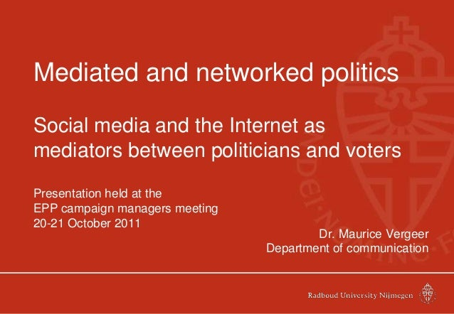Mediated and networked politics Social media and the Internet as mediators between politicians and voters Presentation hel...